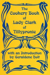 The Cookery Book of Lady Clarke of Tilleypronie
