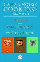 Canal House Cooking, Vols. 1-3 (Summer / Fall & Holiday / Winter & Spring)