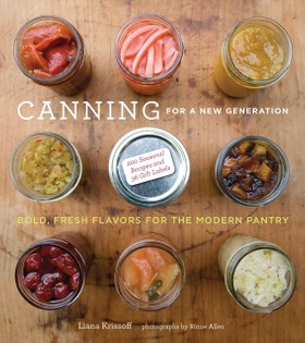 Canning for a New Generation by Liana Krissoff
