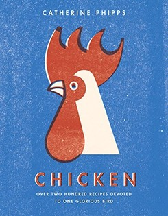 Chicken: Over two hundred recipes devoted to one glorious bird