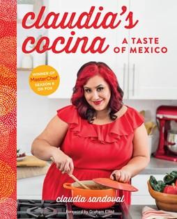 Claudia's Cocina: A Taste of Mexico from the Winner of MasterChef Season 6 on FOX