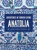 Anatolia: Adventures in Turkish Cooking