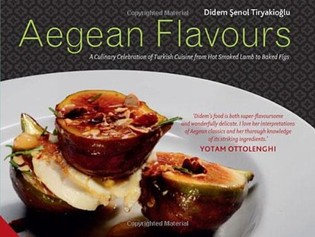 Aegean Flavors : A Culinary Celebration of Turkish Cuisine from Hot Smoked Lamb to Baked Figs