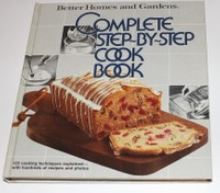 Better Homes & Gardens Complete Step by Step Cookbook
