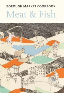 Borough Market Cookbook, Meat & Fish