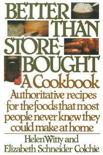 Better Than Store-Bought: Authoritative recipes that most people never knew they could make at home