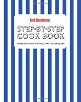 The Good Housekeeping Step by Step Cookbook