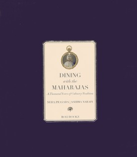 Dining with the Maharajas: Thousand Years of Culinary Tradition