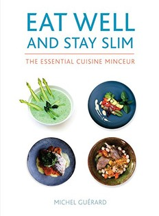 Eat Well and Stay Slim: The Essential Cuisine Minceur