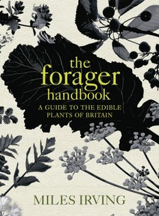 The Forager Handbook: A Guide to the Edible Plants of Britain