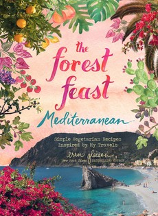 The Forest Feast Mediterranean: Simple Vegetarian Recipes Inspired by My Travels