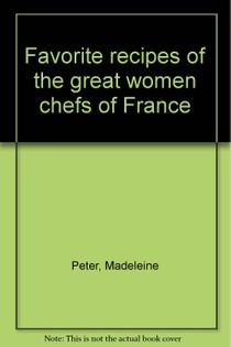The Favorite Recipes of the Great Women Chefs of France