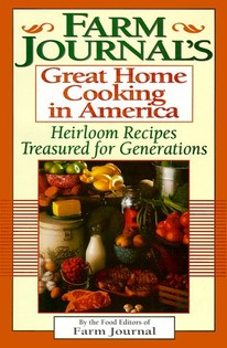 Farm Journal's Great Home Cooking in America: Heirloom Recipes Treasured for Generations