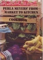 Perla Meyers' From Market to Kitchen Cookbook