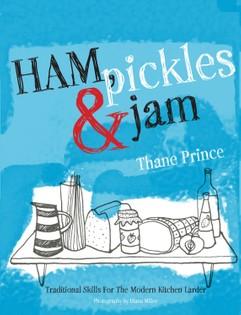 Ham, Pickles and Jam: Traditional Skills for the Modern Kitchen Larder