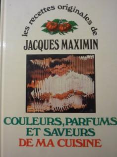 Les recettes originales de Jacques Maximin: Couleurs, parfums et saveurs de ma cuisine