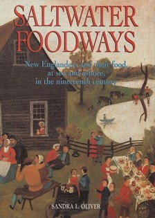 Saltwater Foodways: New Englanders and Their Food at Sea and Ashore in the Nineteenth Century