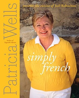 Simply French: Patricia Wells presents the Cooking of Joël Robuchon