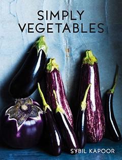 Simply Vegetables: Over 150 Modern Veggie Recipes