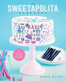 The Sweetapolita Bakebook: 75 Fanciful Cakes, Cookies & More to Make and Decorate