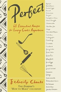 Perfect: 68 Essential Recipes for Every Cook's Repertoire