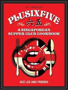 Plusixfive: A Singaporean Supper Club Cookbook