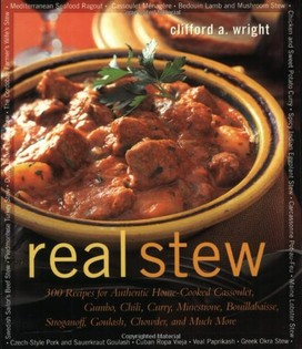 Real Stew: 300 Recipes for Authentic Home-Cooked Cassoulet, Gumbo, Chili, Curry, Minestrone, Bouillabaisse, Strogan