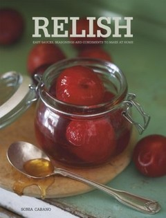Relish: Easy sauces, seasonings and condiments to make at home