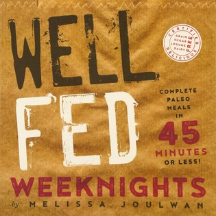 Well Fed Weeknights: Complete Paleo Meals in 45 Minutes or Less