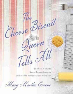 The Cheese Biscuit Queen Tells All: Recipes, Remembrances, and a Little Riotous Behavior