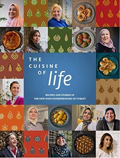 The Cuisine of Life: Recipes and Stories of the New Food Entrepreneurs of Turkey