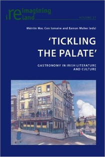 'Tickling the Palate': Gastronomy in Irish Literature and Culture